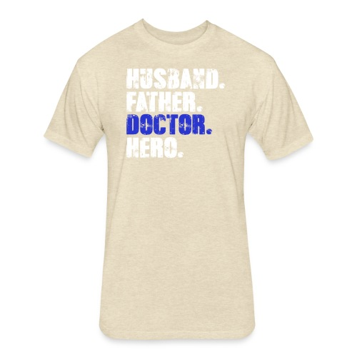 Father Husband Doctor Hero - Doctor Dad - Fitted Cotton/Poly T-Shirt by Next Level