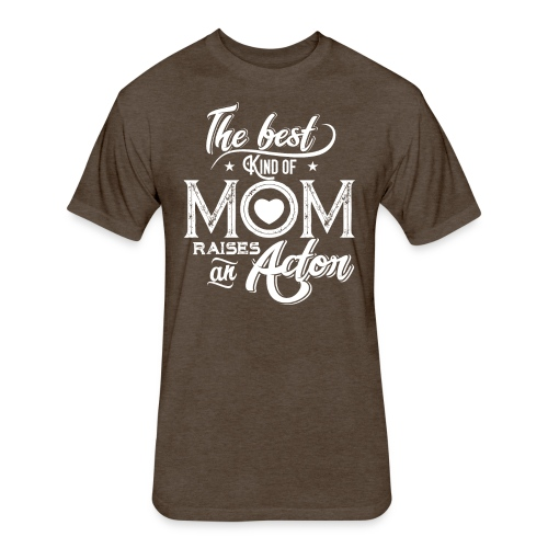 The Best Kind Of Mom Raises An Actor, Mother's Day - Fitted Cotton/Poly T-Shirt by Next Level