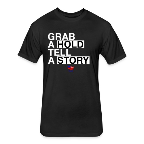Grab A Hold, Tell A Story - Fitted Cotton/Poly T-Shirt by Next Level