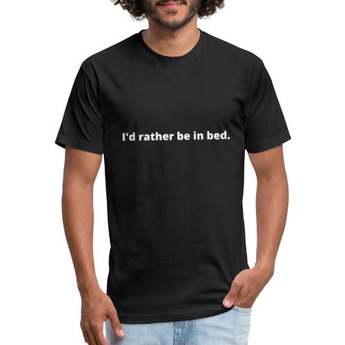 I d rather be in bed - Fitted Cotton/Poly T-Shirt by Next Level