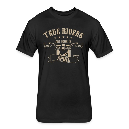 True Riders are born in April - Fitted Cotton/Poly T-Shirt by Next Level