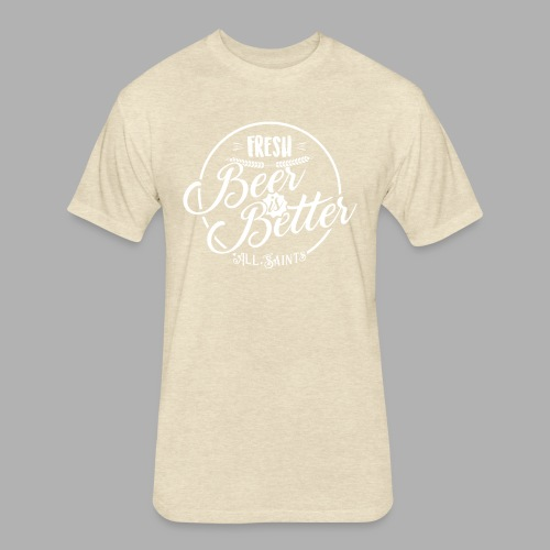 Fresh Beer is Better - Fitted Cotton/Poly T-Shirt by Next Level