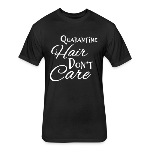 Quarantine Hair Don't Care - Fitted Cotton/Poly T-Shirt by Next Level