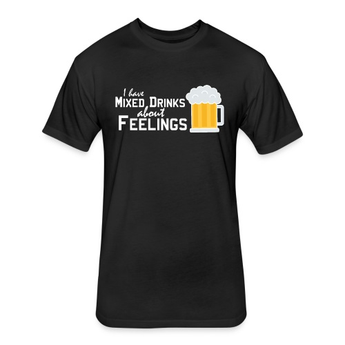 I have mixed drinks about feelings - Fitted Cotton/Poly T-Shirt by Next Level