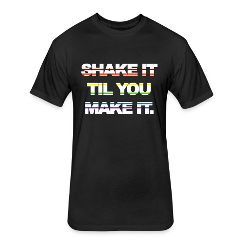 shake It Til You Make It - Fitted Cotton/Poly T-Shirt by Next Level
