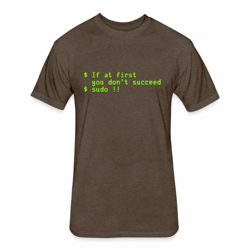 If at first you don't succeed; sudo !! - Fitted Cotton/Poly T-Shirt by Next Level