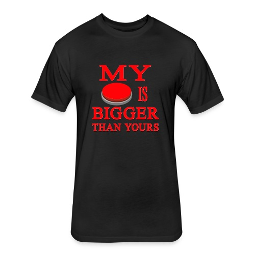 My Button Is Bigger Than Yours - Fitted Cotton/Poly T-Shirt by Next Level