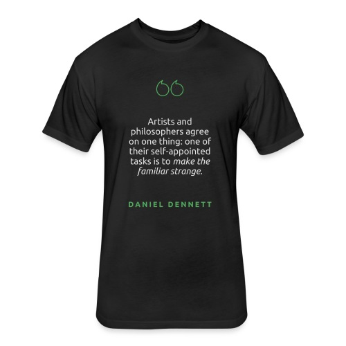 T Shirt Quote Artists and philosophers agree Da - Fitted Cotton/Poly T-Shirt by Next Level