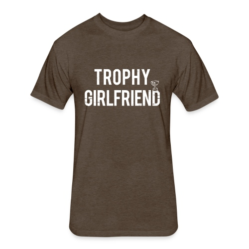 Trophy Girlfriend - Fitted Cotton/Poly T-Shirt by Next Level