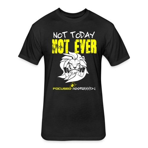 NOT TODAY NOT EVER png - Fitted Cotton/Poly T-Shirt by Next Level