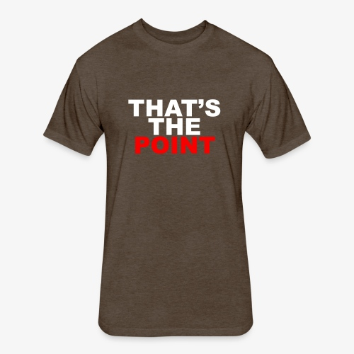 THAT'S THE POINT - Fitted Cotton/Poly T-Shirt by Next Level