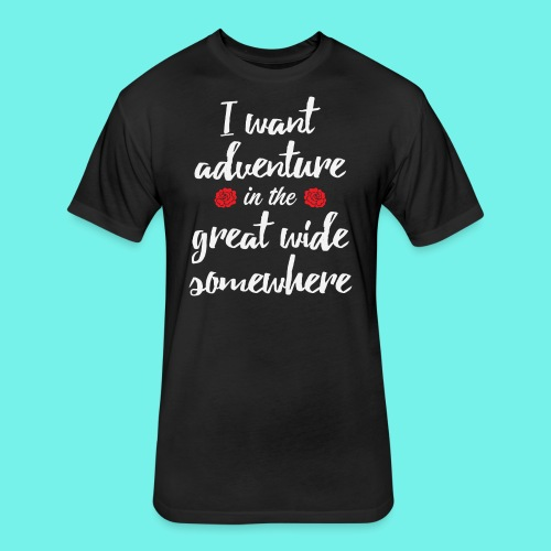 I want adventure in the great wide somewhere shirt - Fitted Cotton/Poly T-Shirt by Next Level