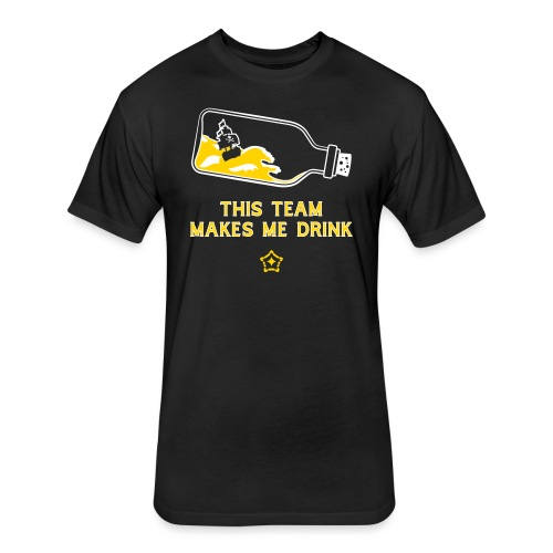 This Team Makes Me Drink - Fitted Cotton/Poly T-Shirt by Next Level