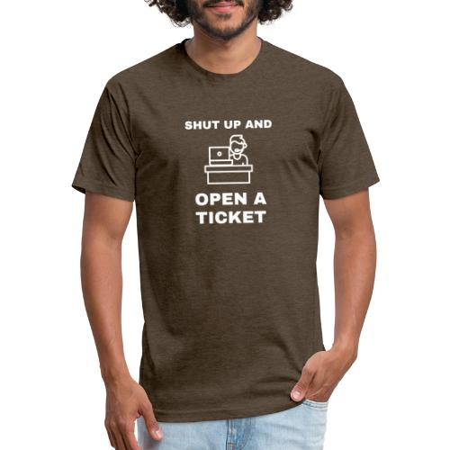 Shut Up And Open A Ticket - Fitted Cotton/Poly T-Shirt by Next Level