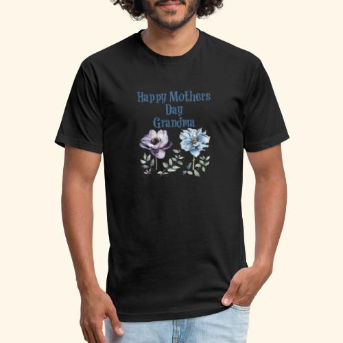 Happy Mothers day Grandma - Fitted Cotton/Poly T-Shirt by Next Level