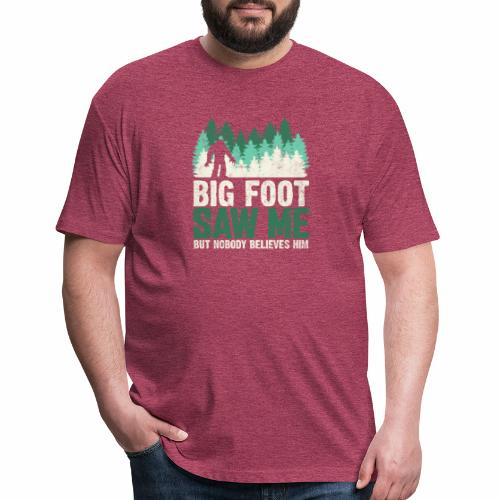 BIG FOOT SAW ME BUT NOBODY BELIEVES HIM - Fitted Cotton/Poly T-Shirt by Next Level