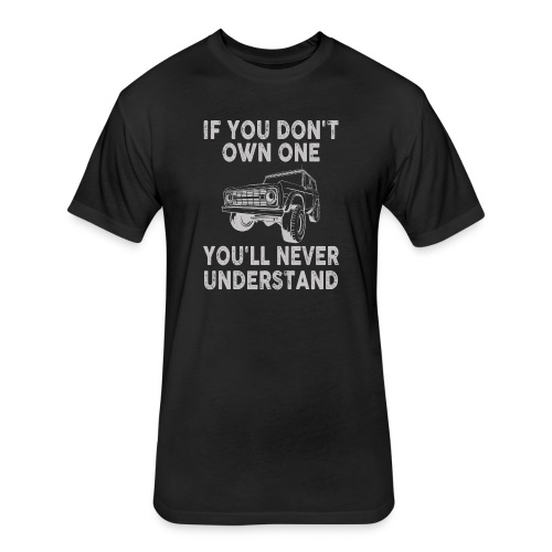 Bronco Truck If you don't own one T-shirt - Fitted Cotton/Poly T-Shirt by Next Level