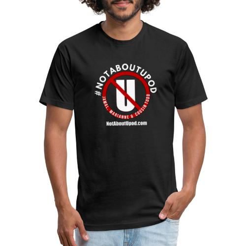 #NotAboutUpod - Fitted Cotton/Poly T-Shirt by Next Level