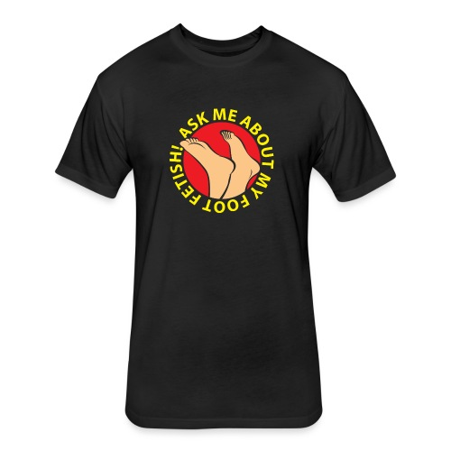 ASK ME ABOUT MY FOOT FETISH! - Fitted Cotton/Poly T-Shirt by Next Level