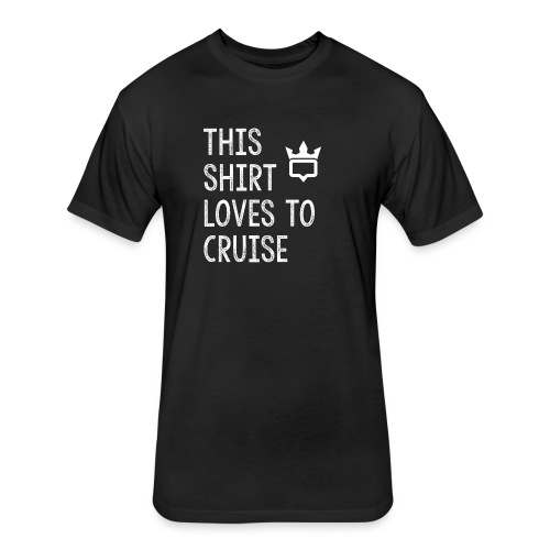 This shirt loves to cruise T-shirt - Fitted Cotton/Poly T-Shirt by Next Level