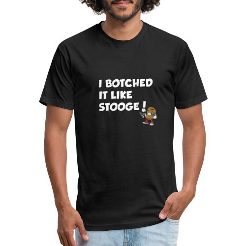Botched it like Stooge - Fitted Cotton/Poly T-Shirt by Next Level