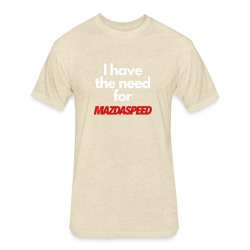 I have the need for MAZDASPEED - Fitted Cotton/Poly T-Shirt by Next Level