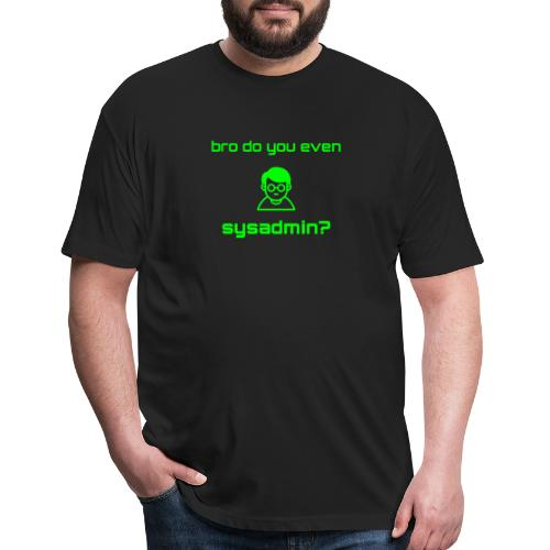 Bro Do You Even Sysadmin? - Fitted Cotton/Poly T-Shirt by Next Level