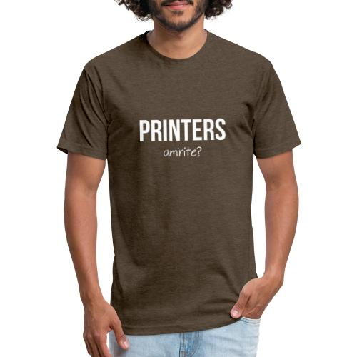 Printers, amirite? - Fitted Cotton/Poly T-Shirt by Next Level