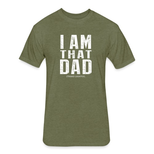 I Am THAT DAD   White Type - Fitted Cotton/Poly T-Shirt by Next Level