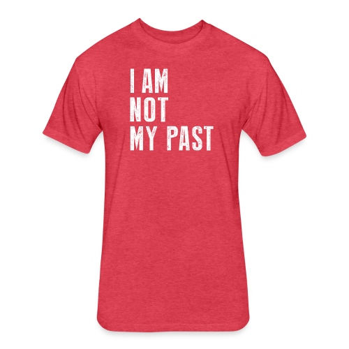 I AM NOT MY PAST (White Type) - Fitted Cotton/Poly T-Shirt by Next Level