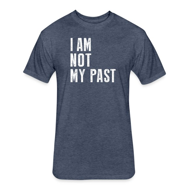 I AM NOT MY PAST (White Type)