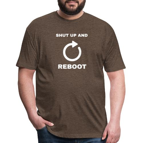 Shut Up And Reboot - Fitted Cotton/Poly T-Shirt by Next Level