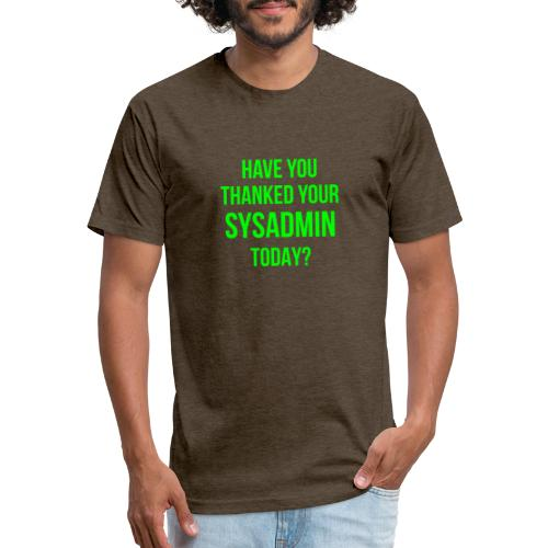 Have You Thanked Your Sysadmin Today? - Fitted Cotton/Poly T-Shirt by Next Level