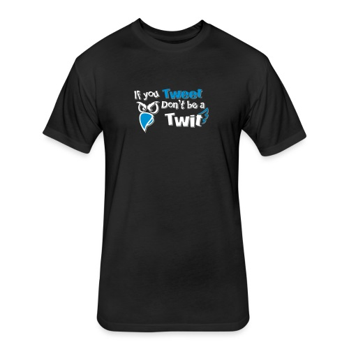 leafBuilder If You Tweet Don't be a Twit - Fitted Cotton/Poly T-Shirt by Next Level