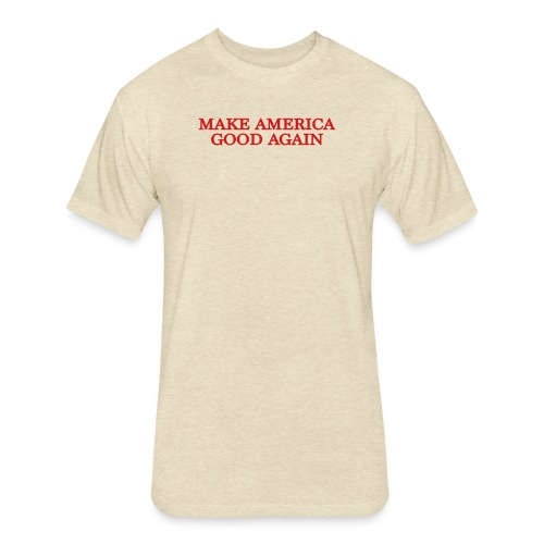 Make America Good Again - front & back - Fitted Cotton/Poly T-Shirt by Next Level