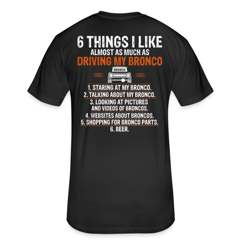 Ford Bronco 6 things I like Bronco Truck Design - Fitted Cotton/Poly T-Shirt by Next Level