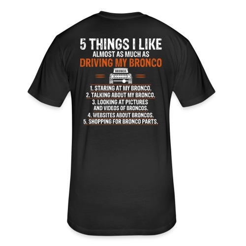 Bronco Truck 5 THINGS I LIKE - Fitted Cotton/Poly T-Shirt by Next Level