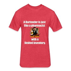 A Bartender is just like a pharmacist - Fitted Cotton/Poly T-Shirt by Next Level