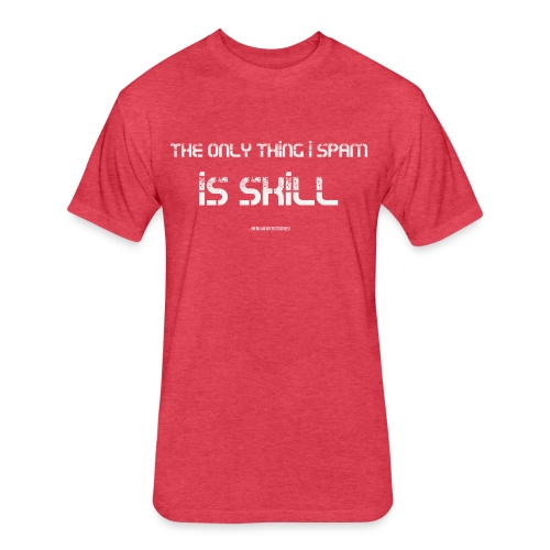 The Only Thing I Spam is Skill...And Brimstones - Fitted Cotton/Poly T-Shirt by Next Level