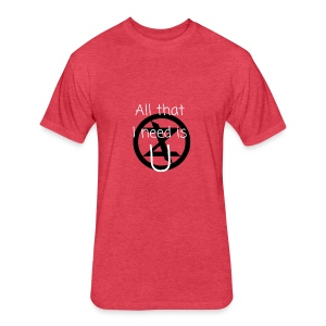 All that I need is U - Fitted Cotton/Poly T-Shirt by Next Level