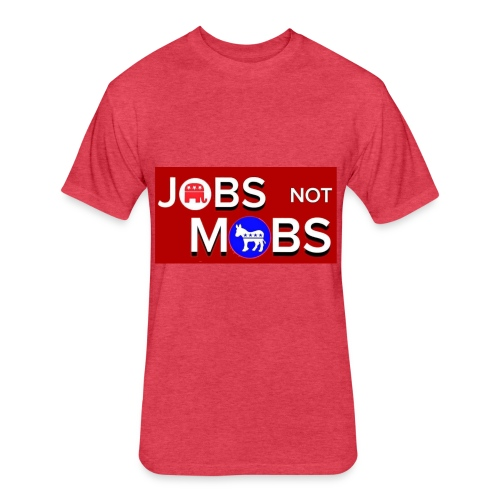 Jobs not mobs - Fitted Cotton/Poly T-Shirt by Next Level