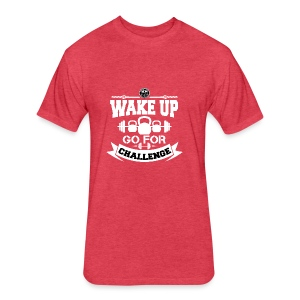 Wake Up and Take the Challenge - Fitted Cotton/Poly T-Shirt by Next Level