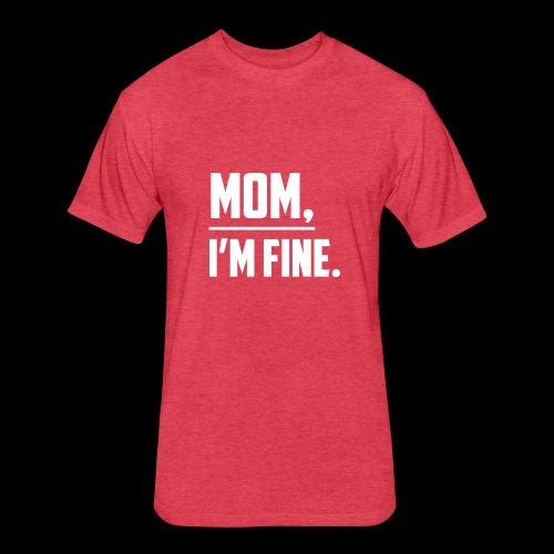 Mom, I'm Fine T-Shirt for those who love their Mom - Fitted Cotton/Poly T-Shirt by Next Level