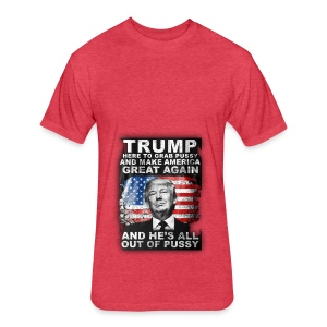 Trump is Here! - Fitted Cotton/Poly T-Shirt by Next Level