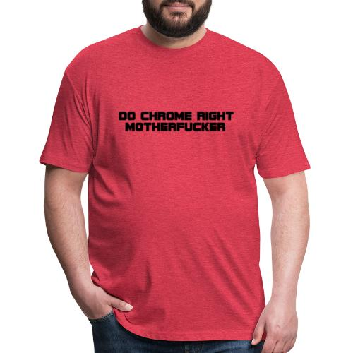 Do Chrome Right - Fitted Cotton/Poly T-Shirt by Next Level