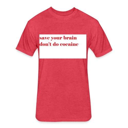 save your brain don't do cocaine - Fitted Cotton/Poly T-Shirt by Next Level