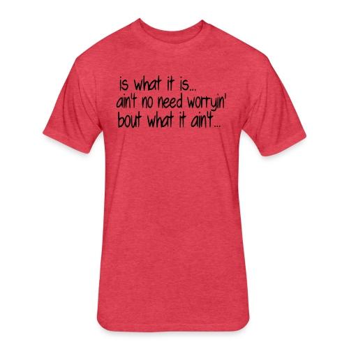 it is what it is black - Fitted Cotton/Poly T-Shirt by Next Level