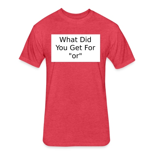 What did you get for or Tee - Fitted Cotton/Poly T-Shirt by Next Level
