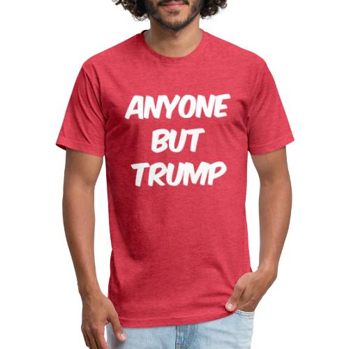 Anyone Besides Trump - Fitted Cotton/Poly T-Shirt by Next Level