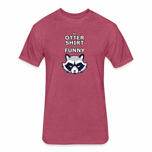 My Otter Shirt Is Funny - Fitted Cotton/Poly T-Shirt by Next Level